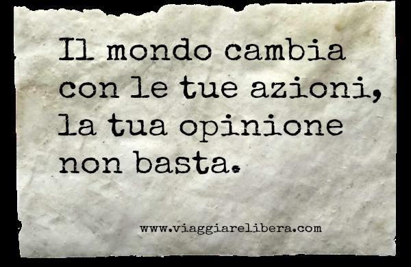 Il mondo cambia con le tue azioni, non con la tua opinione.png