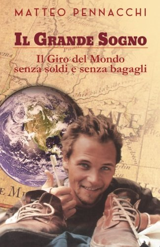 """""""Il grande sogno. Il giro del mondo senza un soldo in tasca"""" – Intervista all'autore Matteo Pennacchi"""