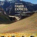"""Pamir Express"" (Tagikistan e Kirghizistan) – Intervista all'autore Marco Grippa"